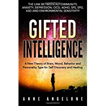Gifted Intelligence: A New Theory of Brain, Mood, Behavior and Personality Type for Self Discovery and Healing