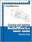 Learning and Applying SolidWorks 2007-2008 Step by Step, L. Scott Hansen, 0831133392