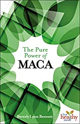 The Pure Power of Maca (Live Healthy Now)
