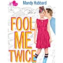 Fool Me Twice: An If Only Novel Audiobook by Mandy Hubbard Narrated by Erin Mallon