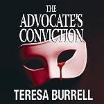 The Advocate's Conviction: The Advocate Series, Book 3 | Teresa Burrell