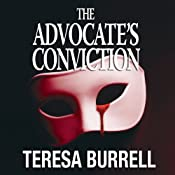 The Advocate's Conviction: The Advocate Series, Book 3 | Teresa Burrell