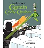 img - for [ { THE ADVENTURE OF CAPTAIN CAVITY-CRUSHER } ] by Rice, Garrett Joannes (AUTHOR) Apr-22-2010 [ Paperback ] book / textbook / text book