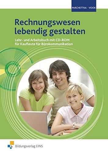 Rechnungswesen lebendig gestalten für Kaufleute für Bürokommunikation: Lehr- und Arbeitsbuch mit CD-ROM