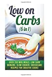 img - for Low on Carbs (6 in 1): Over 200 Mug Meals, Low Carb Burgers, Slow Cooker, Cheesecake Recipes for Creative Cooks (Healthy Slow Cooker) by Jillian Riggs (2016-06-23) book / textbook / text book