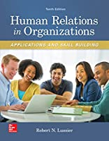 Human Relations in Organizations: Applications and Skill Building, 10th Edition Front Cover