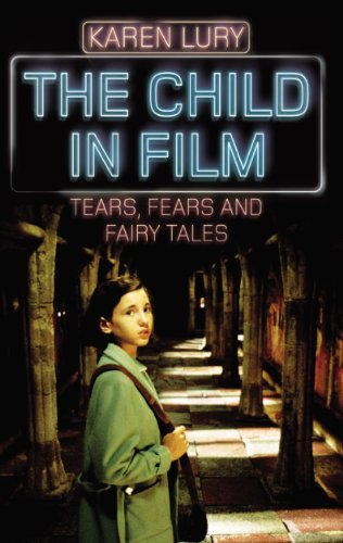 The Child in Film: Tears, Fears, and Fairy Tales (Rutgers Series in Childhood Studies)