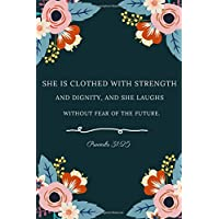 She is clothed with strength and dignity, and she laughs without fear of the future. Proverbs 31:25: Christian notebook and journal; Bible Verse ... Gift idea; 100 pages (God takls to You)