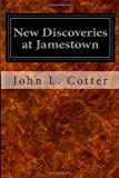 New Discoveries at Jamestown, John L. Cotter and J. Paul Hudson, 1497416434