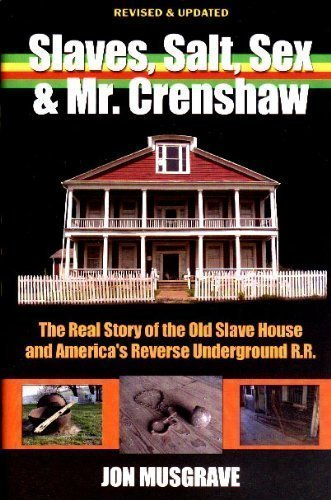 Slaves, Salt, Sex & Mr. Crenshaw: The Real Story of the Old Slave House and America's Reverse Underground - Mall Park Mellow