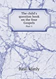 The Child's Question Book on the Four Gospels Part 1, Basil Manly, 5518974418