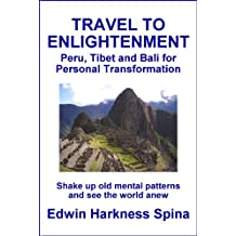Travel to Enlightenment: Peru, Tibet and Bali for Personal Transformation