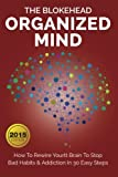 Organized Mind: How To Rewire Your Brain To Stop Bad Habits & Addiction In 30 Easy Steps (The Blokehead Success Series)