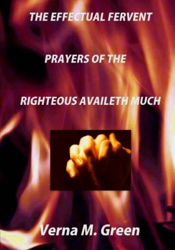 The Effectual Fervent Prayers of the Righteous Availeth Much (The Effectual Fervent Prayer Of The Righteous)