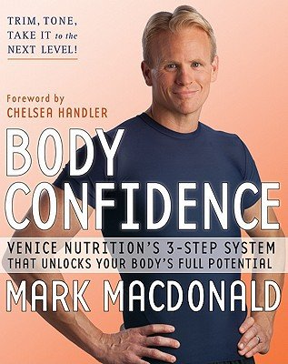 Mark Macdonald,Chelsea Handler'sBody Confidence: Venice Nutrition's 3-Step System That Unlocks Your Body's Full Potential [Hardcover]2011