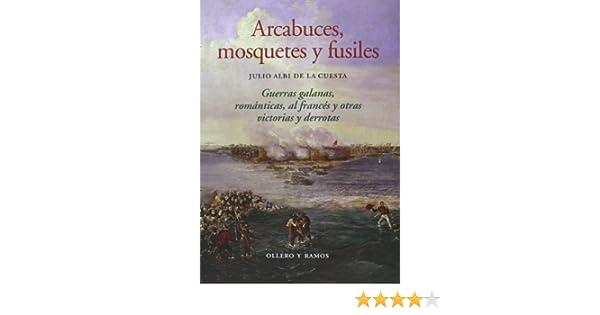 Arcabuces, Mosquetes Y Fusiles: Amazon.es: Julio Albi de la Cuesta: Libros