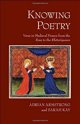 Knowing Poetry: Verse in Medieval France from the ''Rose'' to the ''Rhétoriqueurs'' by Brand: Cornell University Press