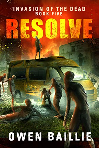 Resolve (Invasion of the Dead, Book 5) by [Baillie, Owen]