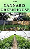 THE CANNABIS GREENHOUSE : Step by Step Guide To