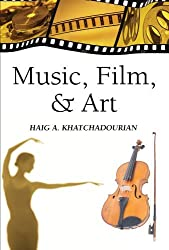 Music, Film, & Art: by Haig A. Khatchadourian (2010-07-01)
