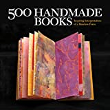 : 500 Handmade Books: Inspiring Interpretations of a Timeless Form (500 Series)