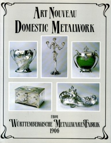 Art Nouveau Domestic Metalwork From Wuttembergische Metallwarenfabrik The English Catalogue 1906 Amazon Com Books