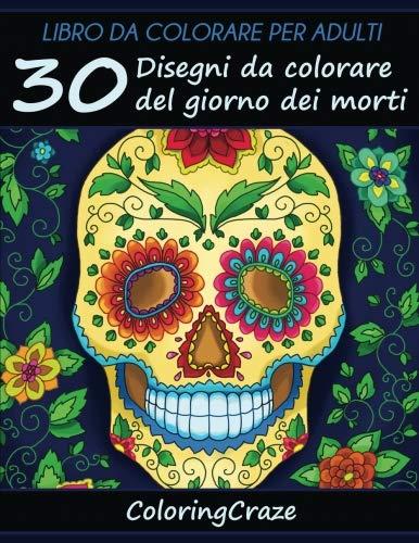 Libro da Colorare per Adulti: 30 Disegni da colorare del giorno dei morti, Serie di Libri da Colorare per Adulti da ColoringCraze (Collezione il Giorno dei Morti) (Volume 1) (Italian -