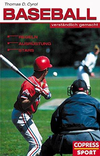 Baseball verständlich gemacht: Regeln, Ausrüstung, Stars Taschenbuch – 1. Oktober 2004 Thomas D Cyrol Ausrüstung Copress Sport 3767905612
