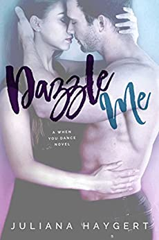 Dazzle Me (When You Dance Book 1) by [Haygert, Juliana]