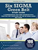 Six Sigma Green Belt Study Guide: A Comprehensive Test Prep Handbook with Practice Test Questions for the Six Sigma Green Belt Exam