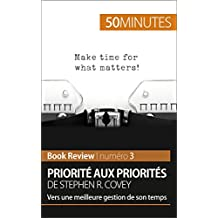 Priorité aux priorités de Stephen R. Covey (analyse de livre): Vers une meilleure gestion de son temps (Book Review t. 3) (French Edition)