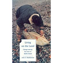 Living on the Land: Change Among the Inuit of Baffin Island by John S. Matthiasson (1992-08-01)