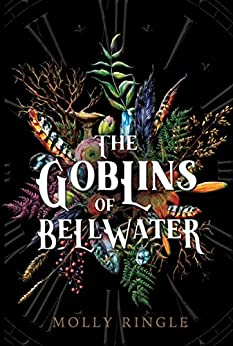 Goblins of Bellwater by [Ringle, Molly]