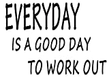 Easma Everyday is A Good Day To Work Out Wall Decals Inspirational Attitude Vinyl Wall Sticker For Living Room Wall Quotes Decal Decor-6.5 X 35in