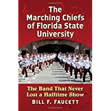 The Marching Chiefs of Florida State University: The Band That Never Lost a Halftime Show