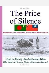 The Price Of Silence: Muslim-Buddhist War Of Bangladesh And Myanmar - A Social Darwinist's Analysis by Shwe Lu Maung (2005-09-27) Paperback