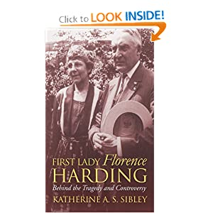 First Lady Florence Harding: Behind the Tragedy and Controversy (Modern First Ladies) Katherine A. S. Sibley