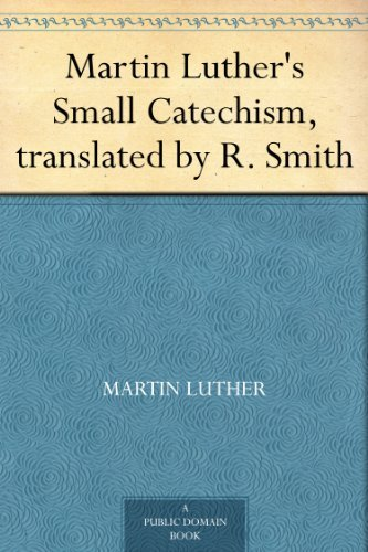 martin-luthers-small-catechism-translated-by-r-smith