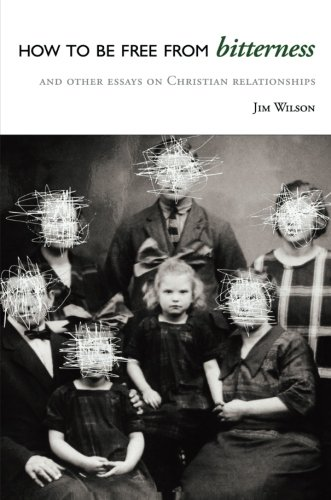 How to be Free from Bitterness, and Other Essays on Christian - Jim Free