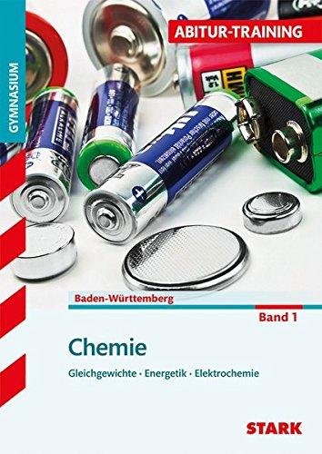 Abitur-Training - Chemie 1 Baden-Württemberg: Gleichgewichte, Energetik, Säuren und Basen, Elektro- chemie