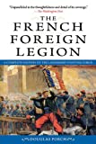 Book cover for The French Foreign Legion: A Complete History of the Legendary Fighting Force