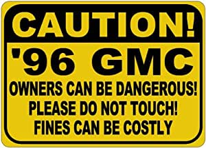 1996 96 GMC Owners Dangerous Sign - 10 x 14 Inches