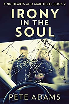Irony In The Soul: Nobody Listens Like The Dying (Kind Hearts And Martinets Book 2)