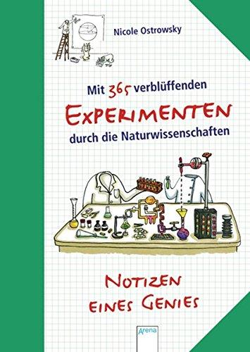 Notizen Eines Genies  Mit 365 Verblüffenden Experimenten Durch Die Naturwissenschaften