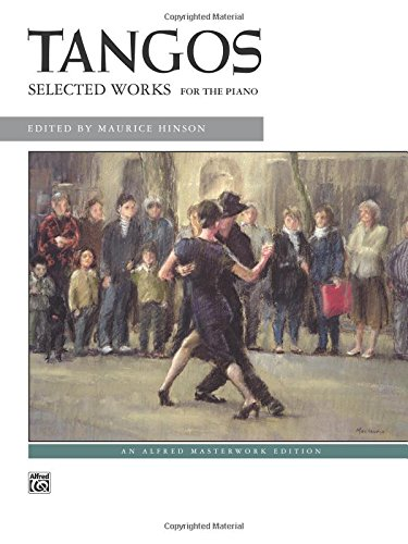 Tangos: Selected Works for the Piano (Alfred Masterwork (Tango Piano Music)