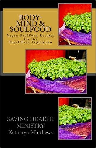 Body mind soulfood vegan soulfood cookbook katheryn l matthews body mind soulfood vegan soulfood cookbook katheryn l matthews cclc 9781460942123 amazon books forumfinder Gallery