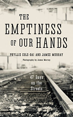 The Emptiness of Our Hands: 47 Days on the Streets by [Cole-Dai, Phyllis, Murray, James]