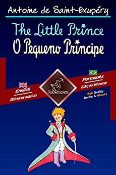 The Little Prince - O Pequeno Príncipe: Bilingual parallel