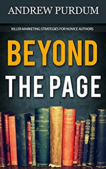 Beyond The Page: Killer Marketing Strategies For Novice Authors by [Purdum, Andrew]