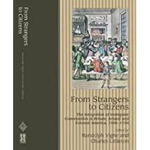 From Strangers to Citizens: The Integration of Immigrant Communities in Britain, Ireland and Colonial America, 1550-1750 by Randolph Vigne (2001-11-01)